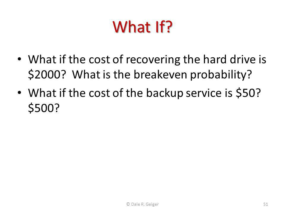 What If What if the cost of recovering the hard drive is $2000 What is the breakeven probability