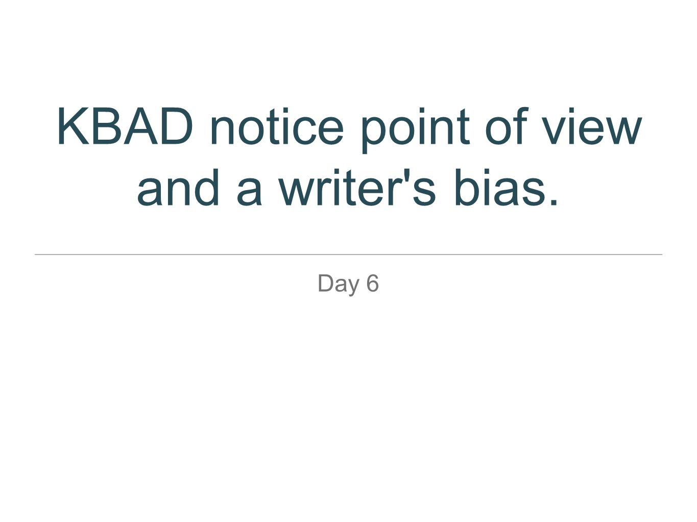 KBAD notice point of view and a writer s bias.