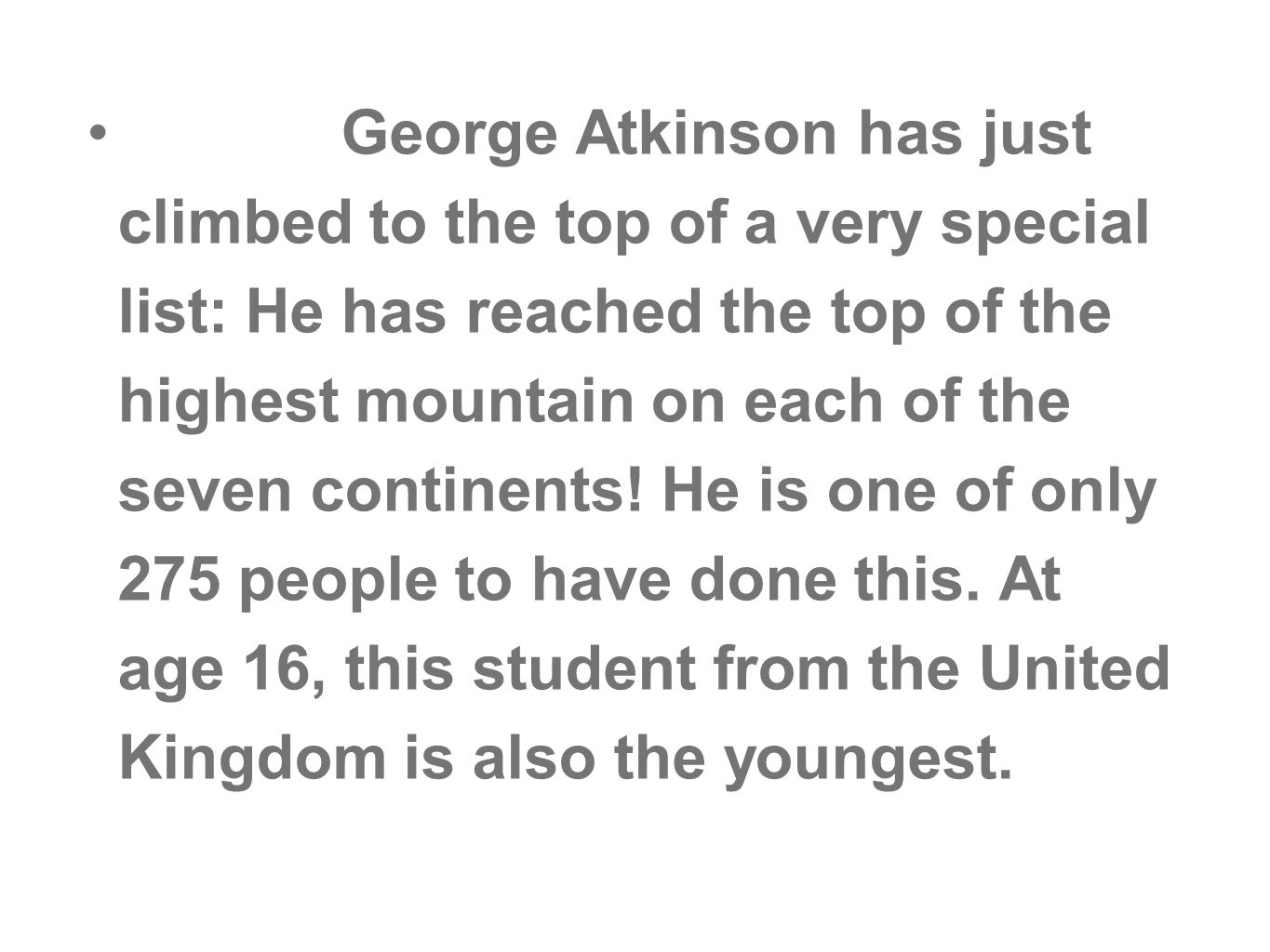 George Atkinson has just climbed to the top of a very special list: He has reached the top of the highest mountain on each of the seven continents.
