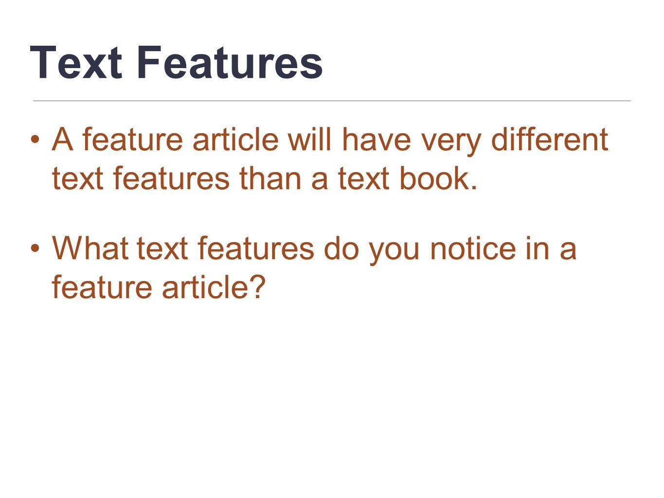 Text Features A feature article will have very different text features than a text book.
