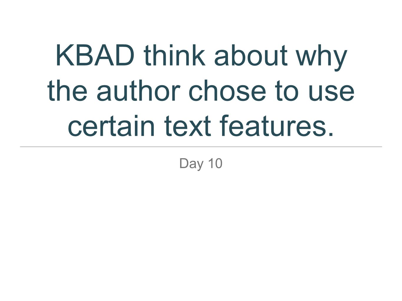 KBAD think about why the author chose to use certain text features.