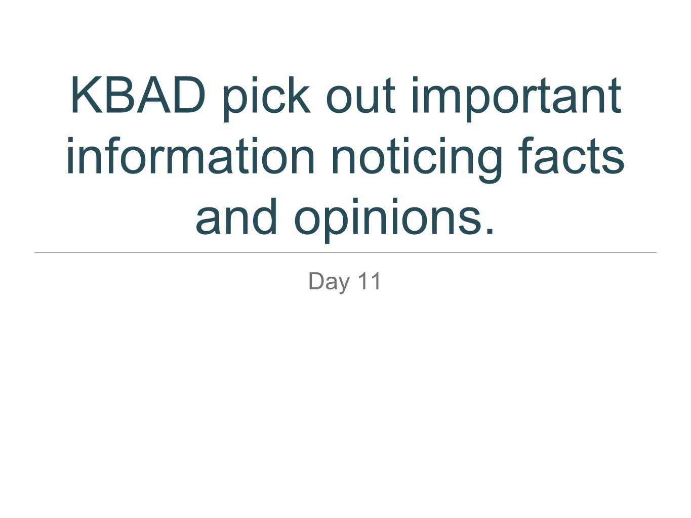 KBAD pick out important information noticing facts and opinions.