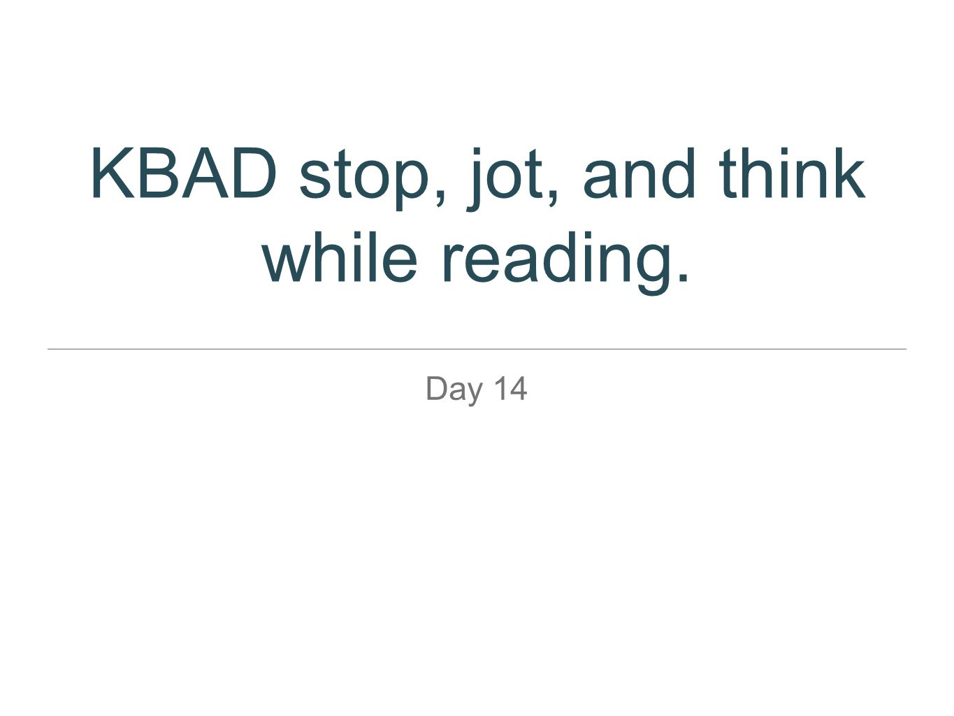KBAD stop, jot, and think while reading.