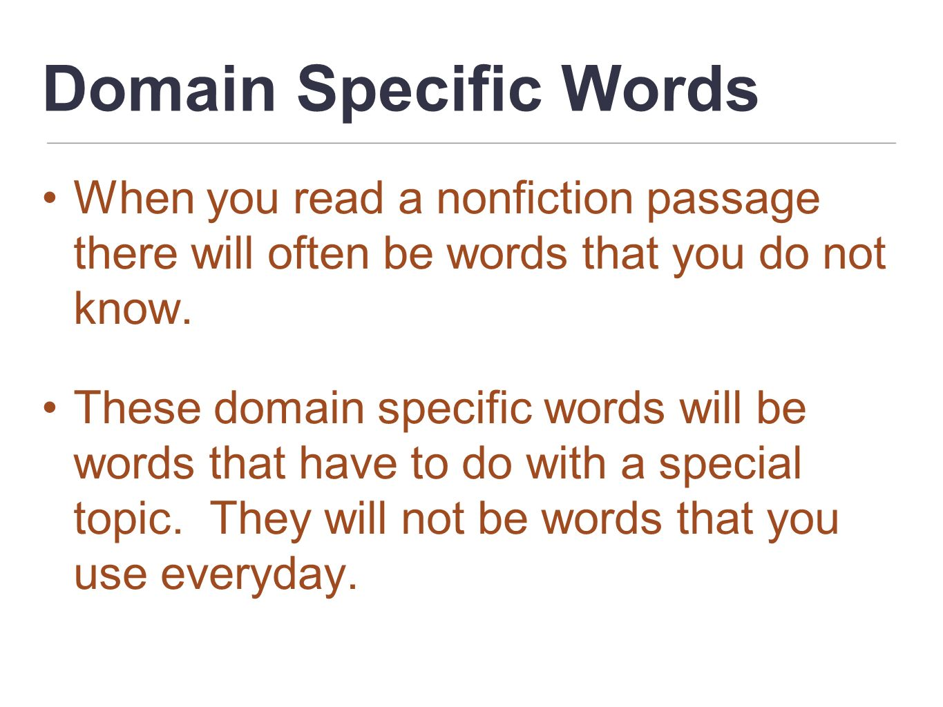 Domain Specific Words When you read a nonfiction passage there will often be words that you do not know.