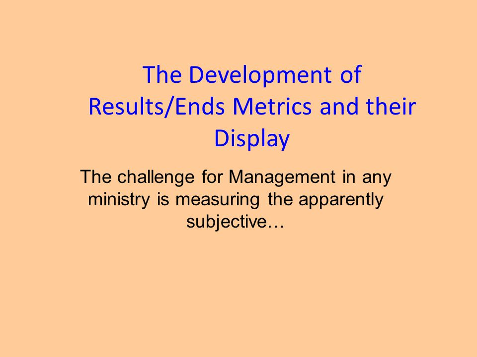 The Development of Results/Ends Metrics and their Display