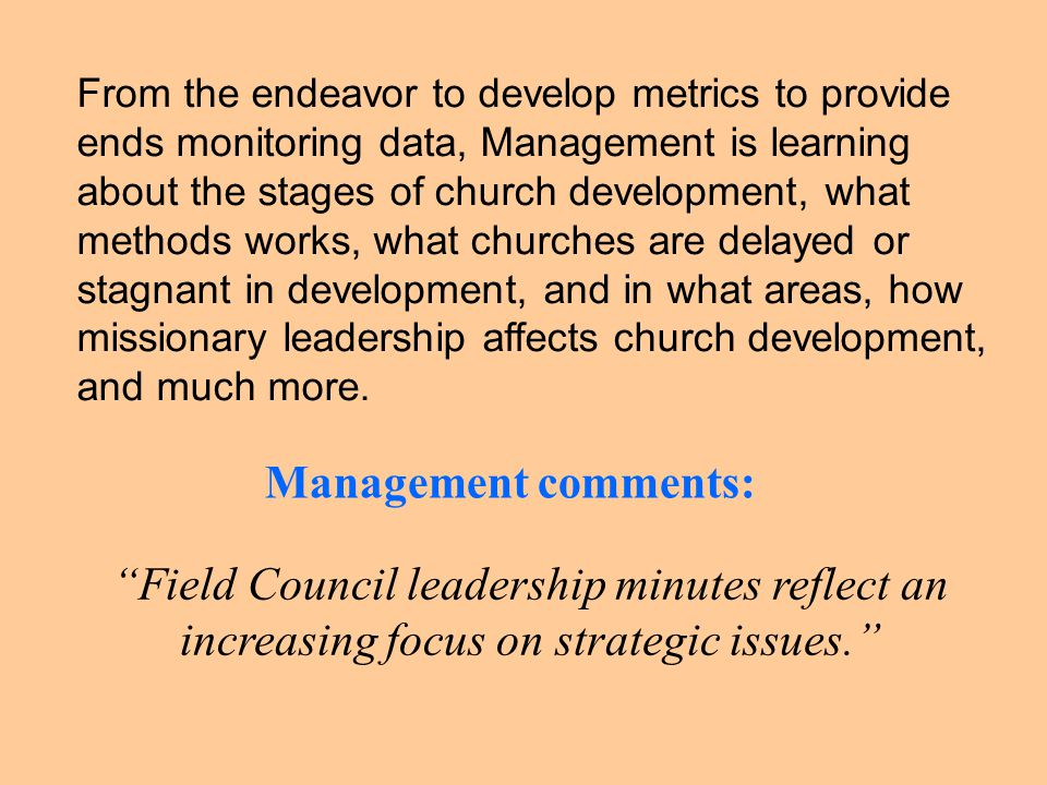 From the endeavor to develop metrics to provide ends monitoring data, Management is learning about the stages of church development, what methods works, what churches are delayed or stagnant in development, and in what areas, how missionary leadership affects church development, and much more.
