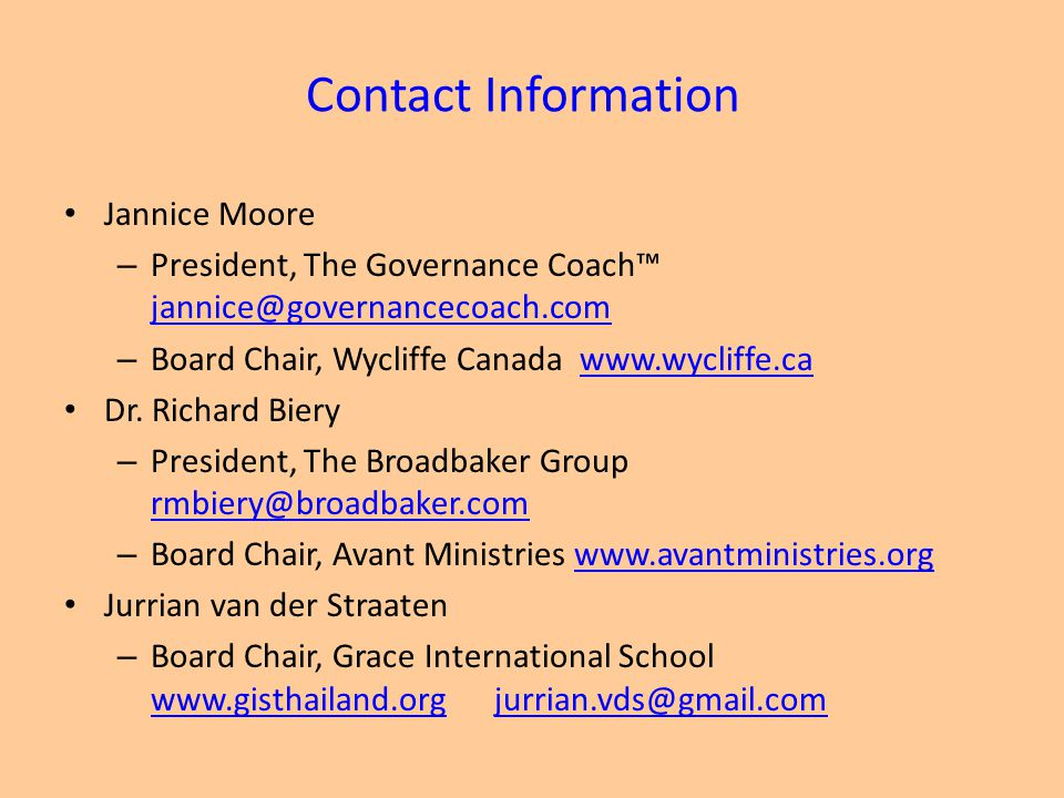 Contact Information Jannice Moore. President, The Governance Coach™ jannice@governancecoach.com. Board Chair, Wycliffe Canada www.wycliffe.ca.