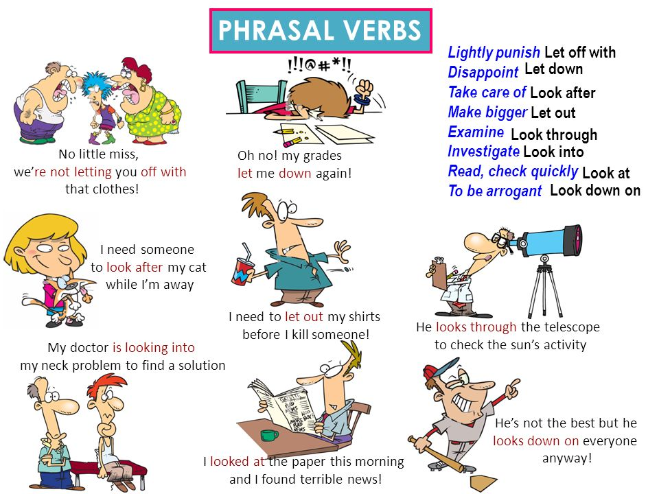 PHRASAL VERBS Lightly punish Disappoint Take care of Make bigger