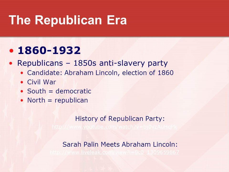 The Republican Era 1860-1932 Republicans – 1850s anti-slavery party