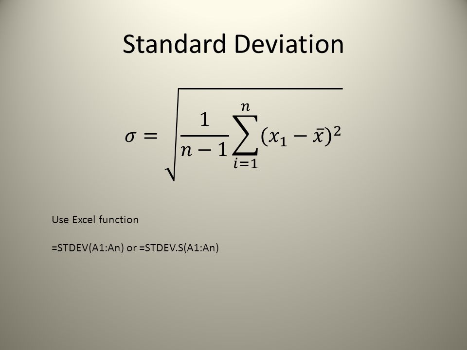 Standard Deviation 𝜎= 1 𝑛−1 𝑖=1 𝑛 ( 𝑥 1 − 𝑥 ) 2 Use Excel function