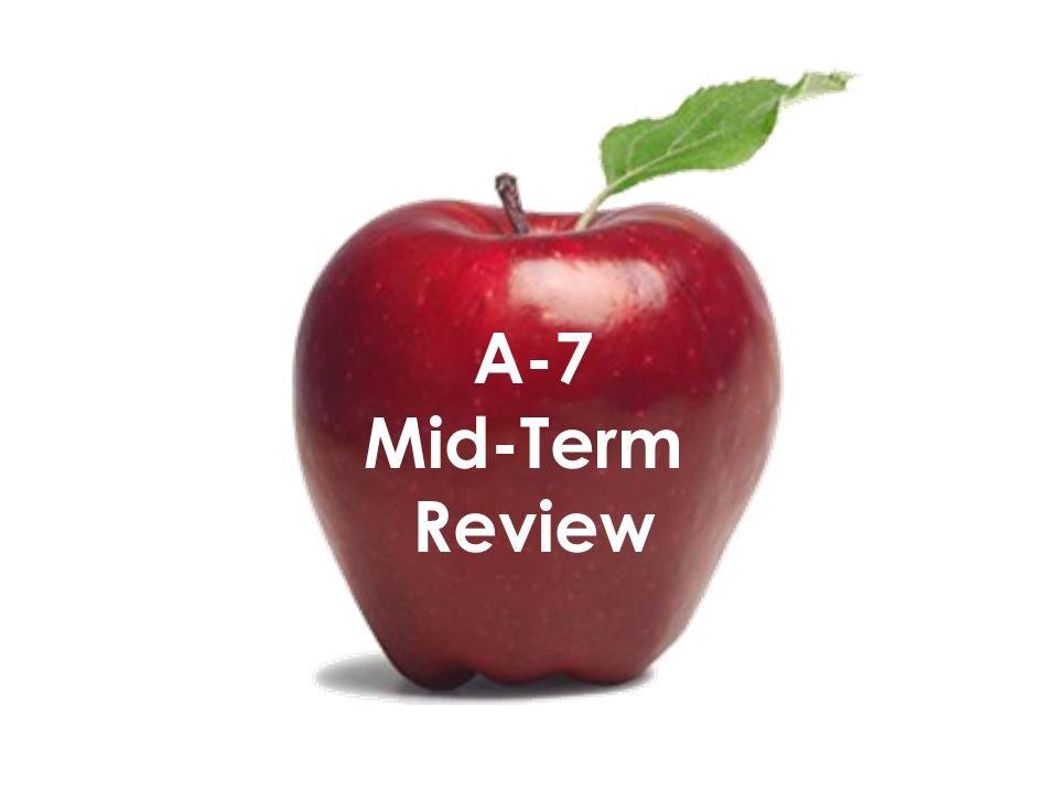 A-7 Mid-Term Review