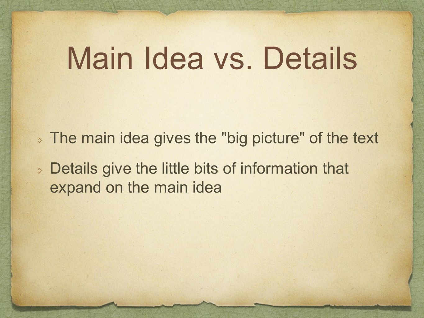 Main Idea vs. Details The main idea gives the big picture of the text.