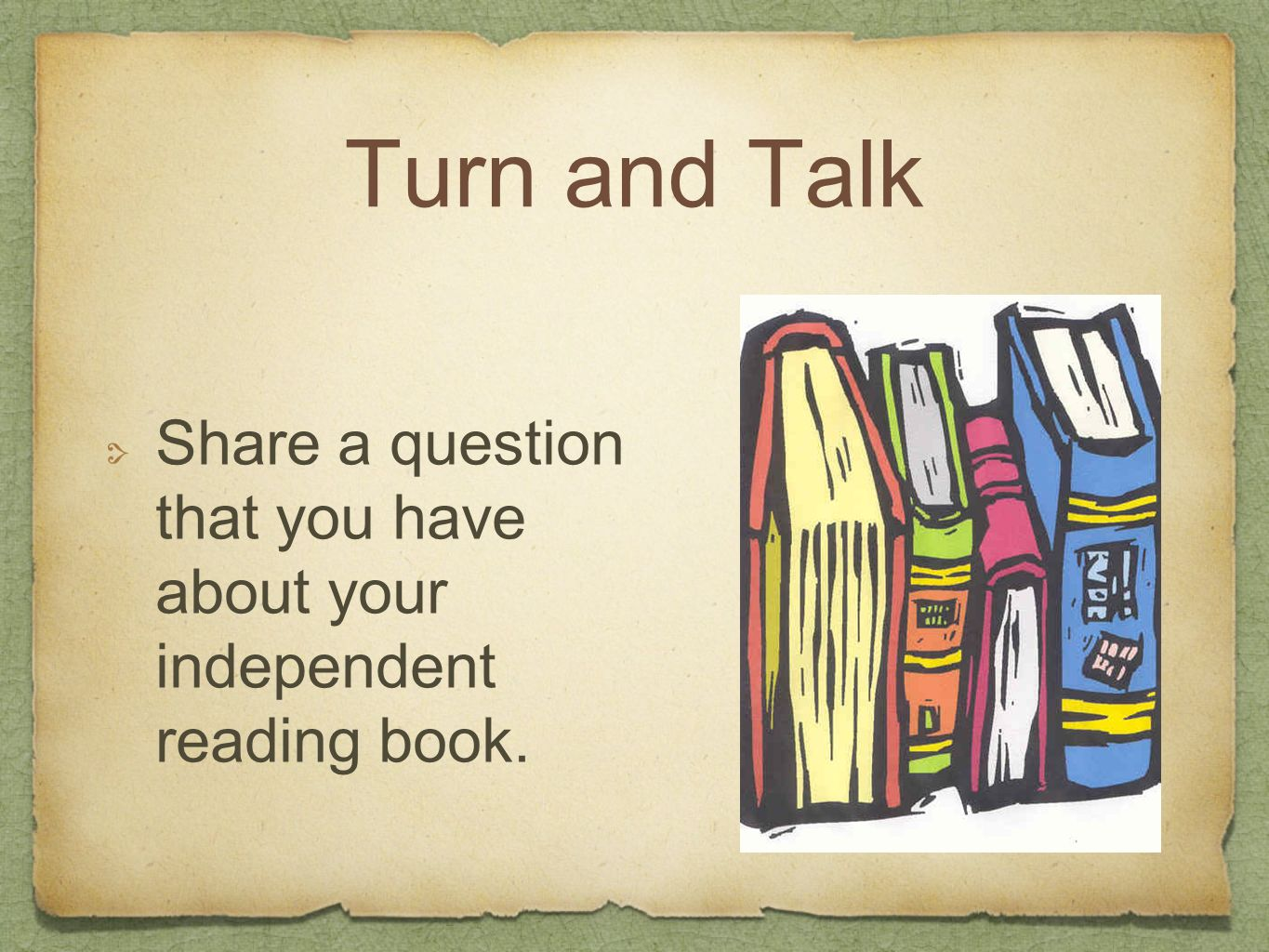 Turn and Talk Share a question that you have about your independent reading book.
