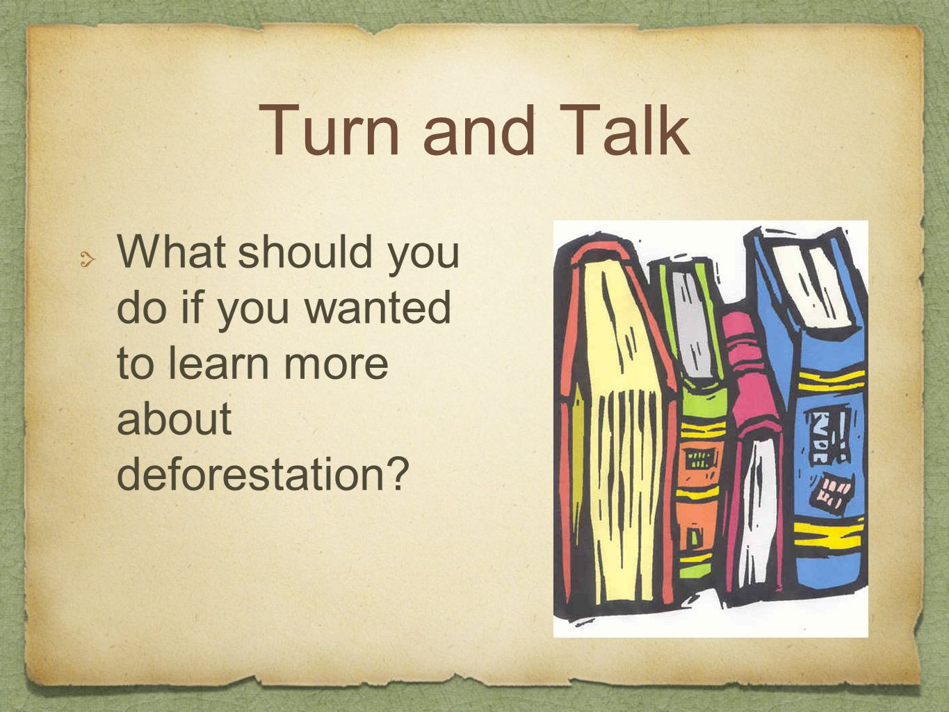 Turn and Talk What should you do if you wanted to learn more about deforestation
