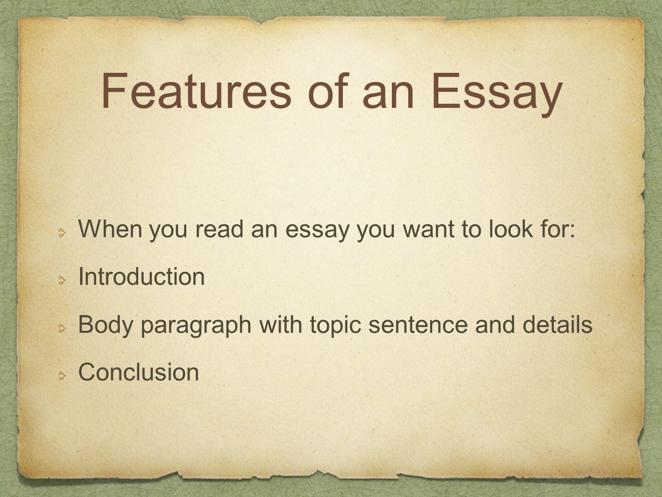 Features of an Essay When you read an essay you want to look for: