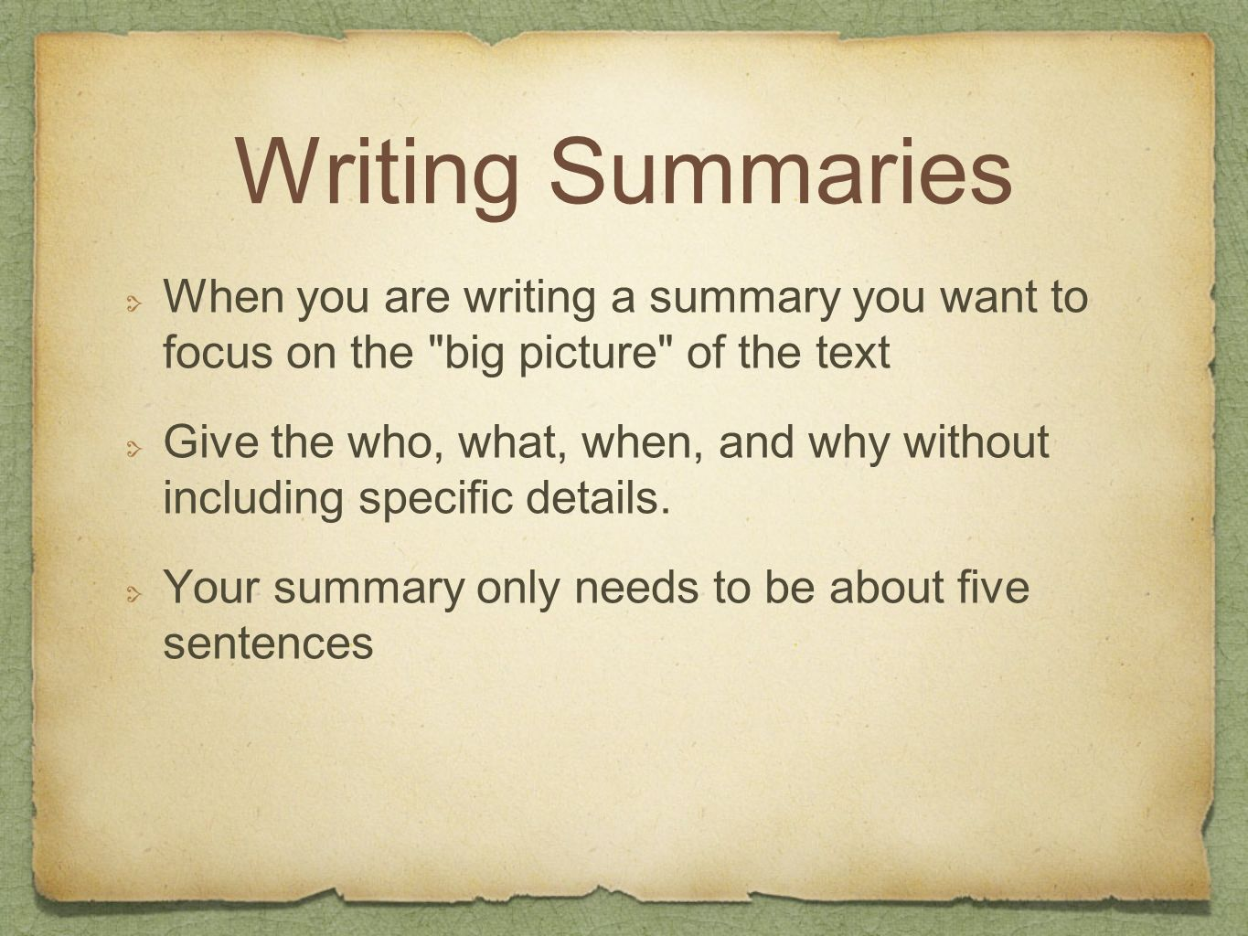 Writing Summaries When you are writing a summary you want to focus on the big picture of the text.