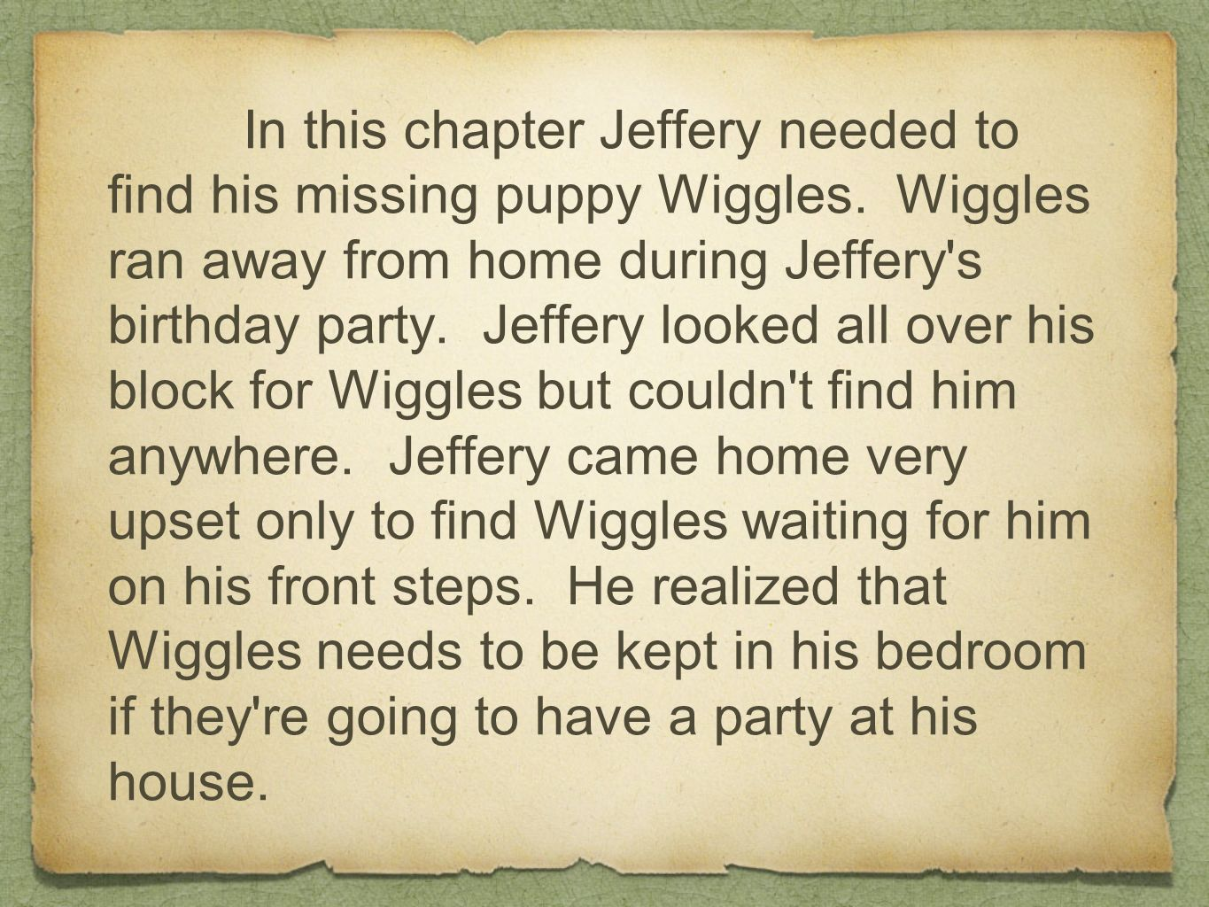 In this chapter Jeffery needed to find his missing puppy Wiggles