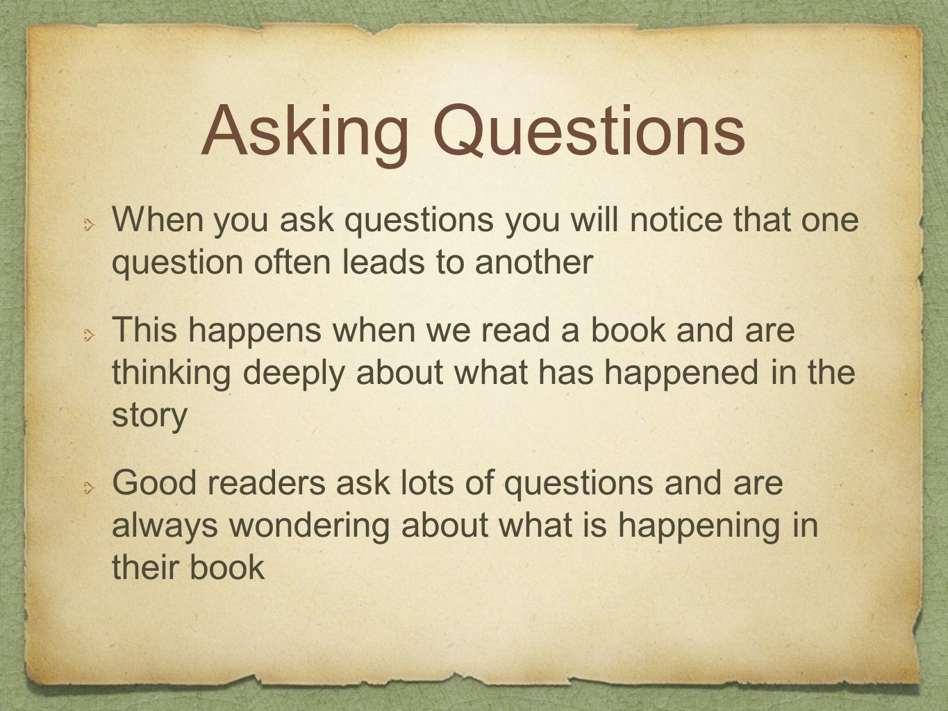 Asking Questions When you ask questions you will notice that one question often leads to another.