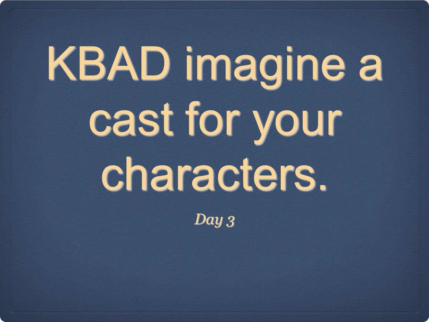 KBAD imagine a cast for your characters.