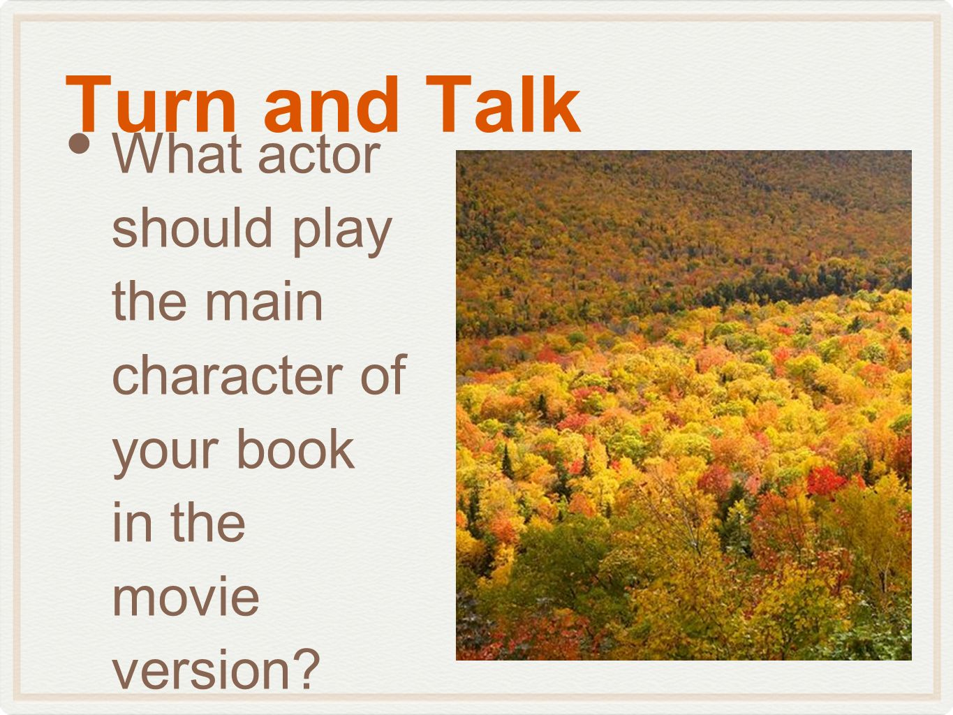 Turn and Talk What actor should play the main character of your book in the movie version