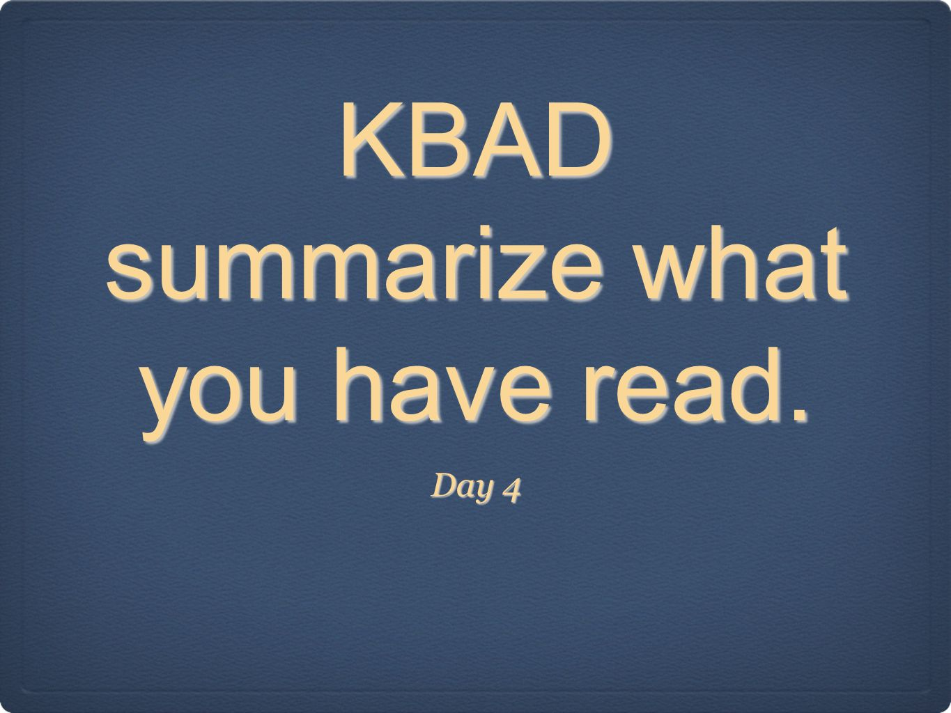 KBAD summarize what you have read.