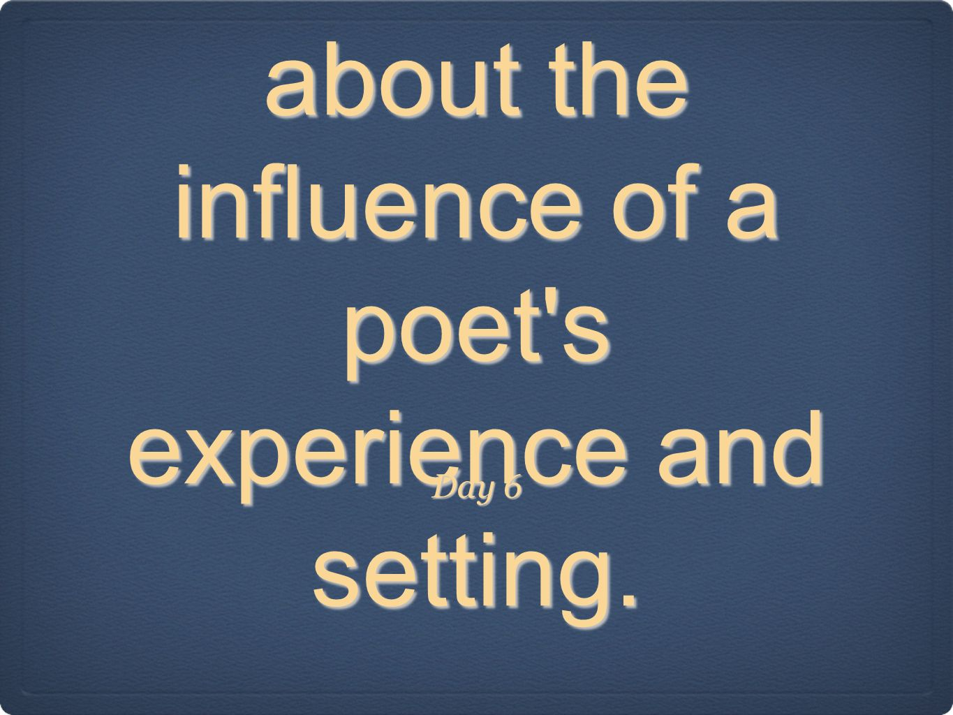 KBAD think about the influence of a poet s experience and setting.