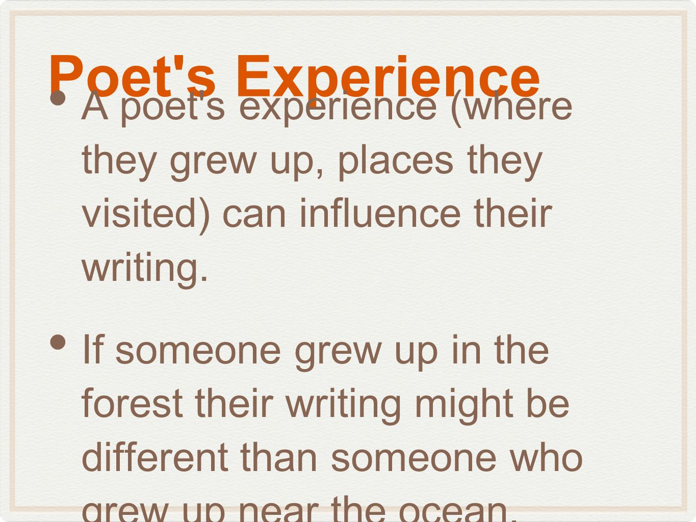 Poet s Experience A poet s experience (where they grew up, places they visited) can influence their writing.