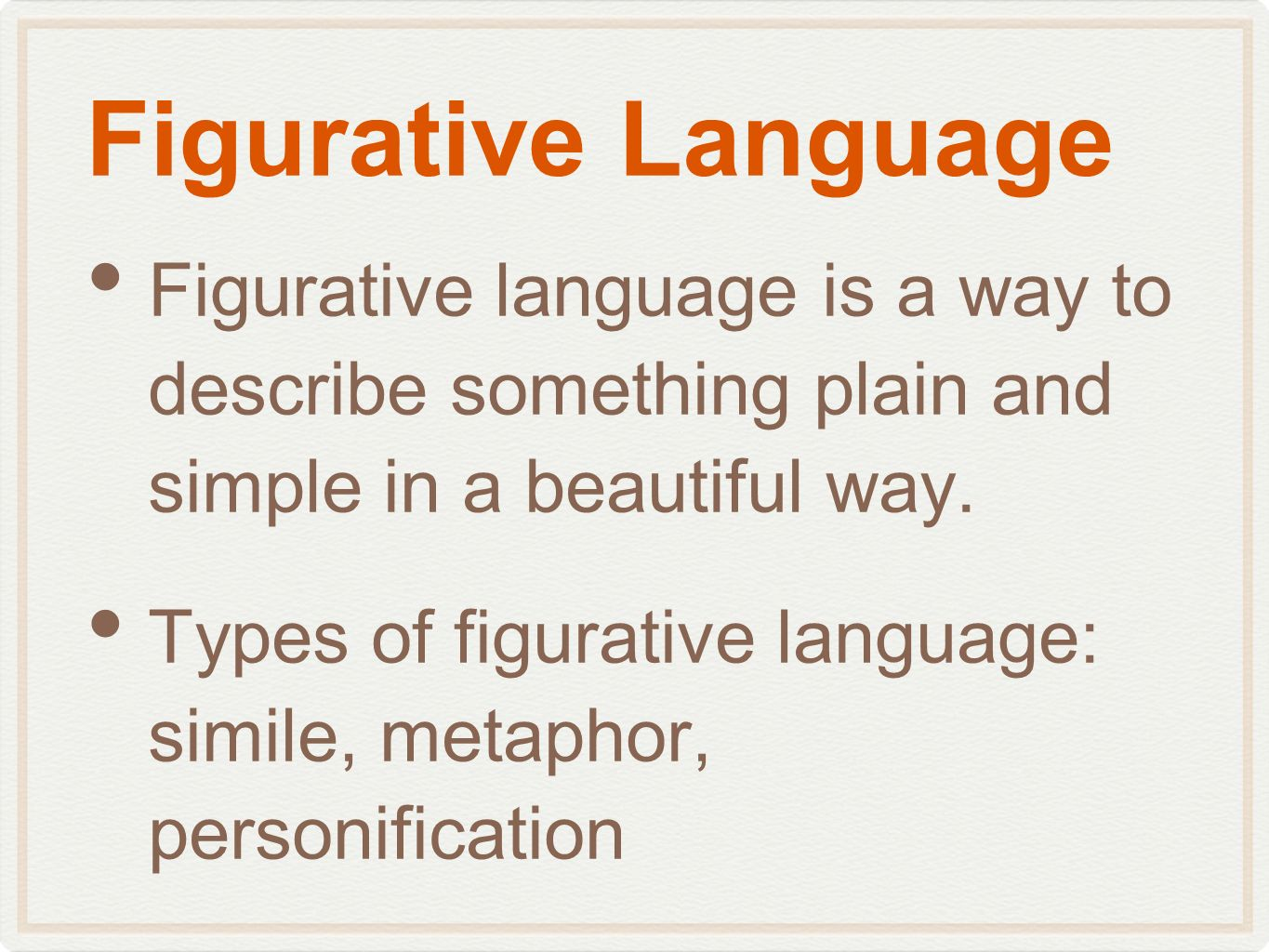 Figurative Language Figurative language is a way to describe something plain and simple in a beautiful way.