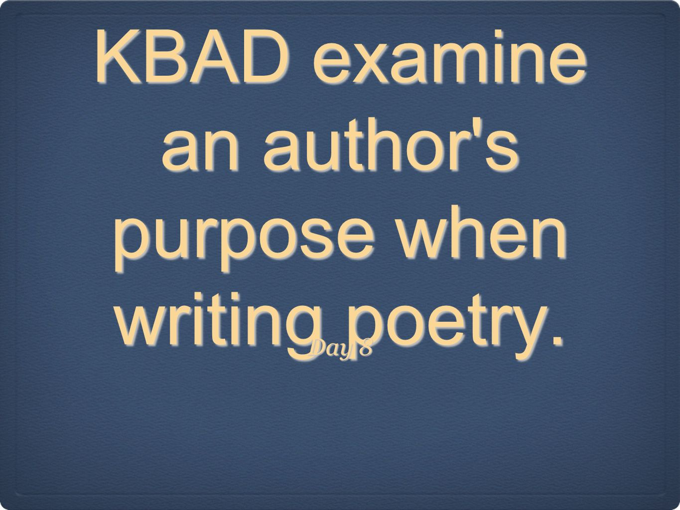 KBAD examine an author s purpose when writing poetry.