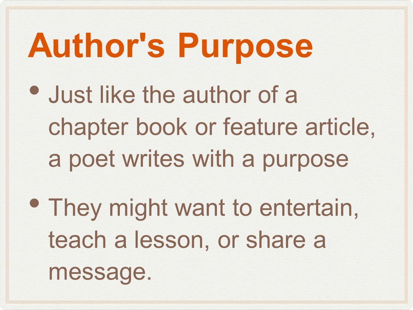 Author s Purpose Just like the author of a chapter book or feature article, a poet writes with a purpose.