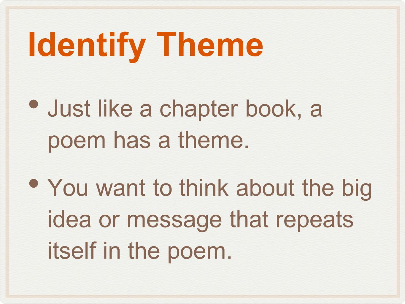 Identify Theme Just like a chapter book, a poem has a theme.
