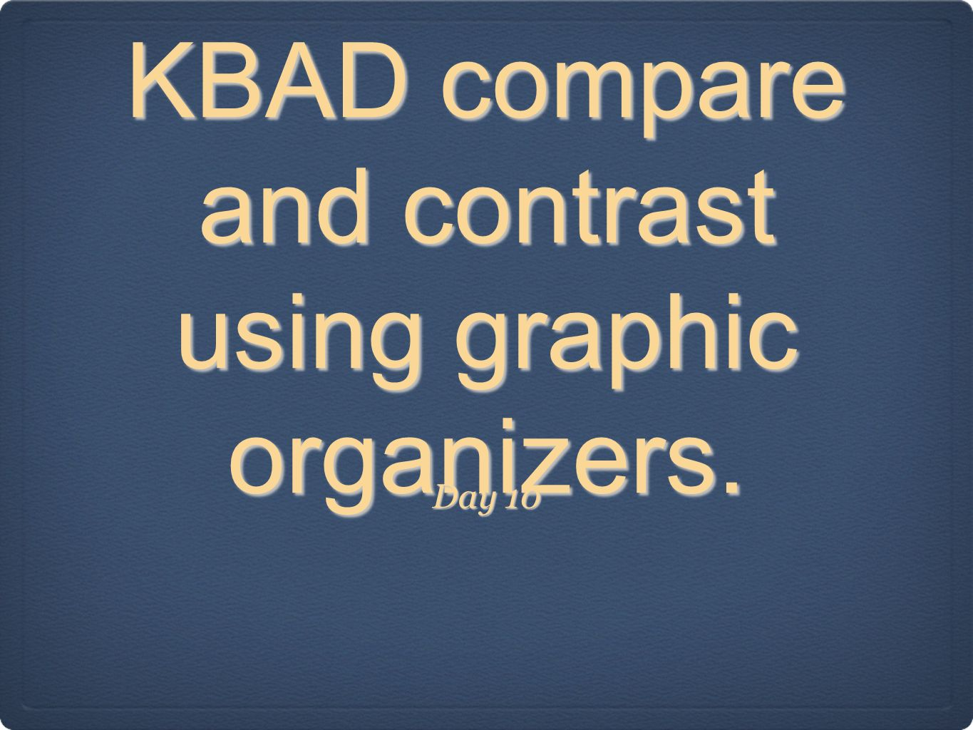 KBAD compare and contrast using graphic organizers.