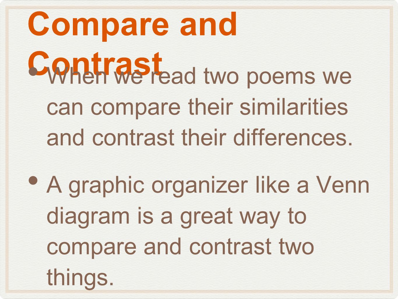 Compare and Contrast When we read two poems we can compare their similarities and contrast their differences.