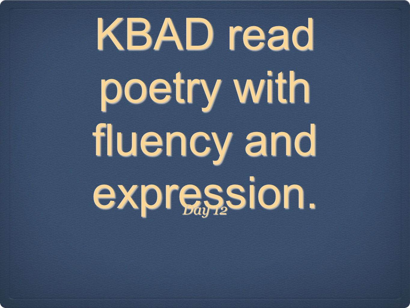 KBAD read poetry with fluency and expression.