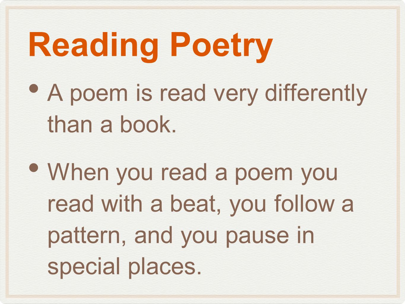 Reading Poetry A poem is read very differently than a book.
