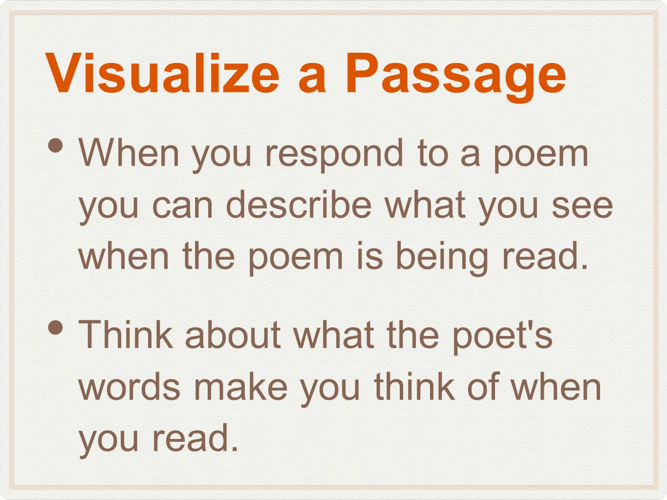 Visualize a Passage When you respond to a poem you can describe what you see when the poem is being read.