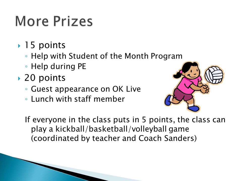 More Prizes 15 points 20 points Help with Student of the Month Program