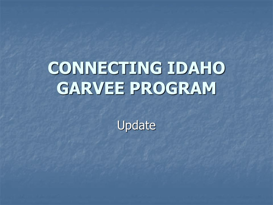 CONNECTING IDAHO GARVEE PROGRAM