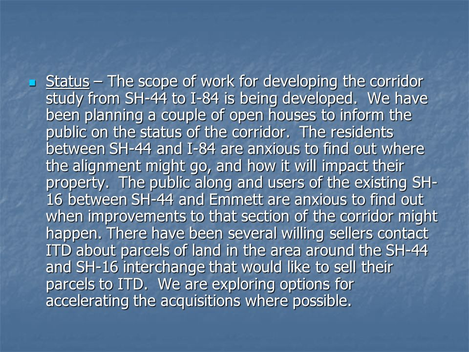 Status – The scope of work for developing the corridor study from SH-44 to I-84 is being developed.