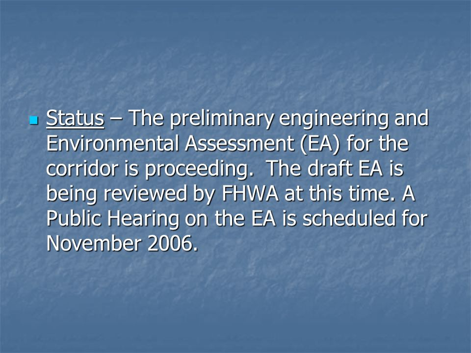 Status – The preliminary engineering and Environmental Assessment (EA) for the corridor is proceeding.