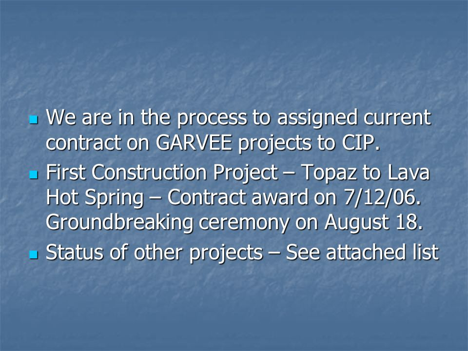 We are in the process to assigned current contract on GARVEE projects to CIP.