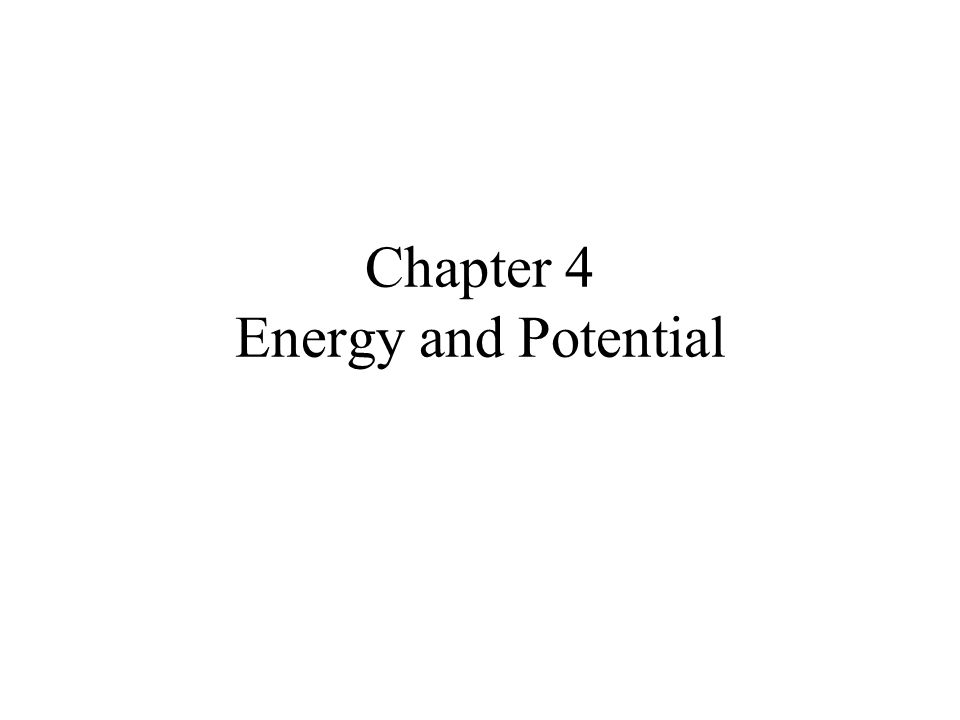 Chapter 4 Energy and Potential
