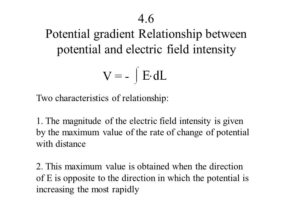 4.6 Potential gradient Relationship between potential and electric field intensity