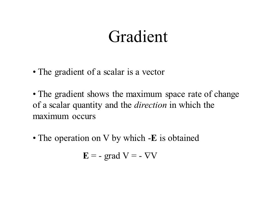 Gradient The gradient of a scalar is a vector