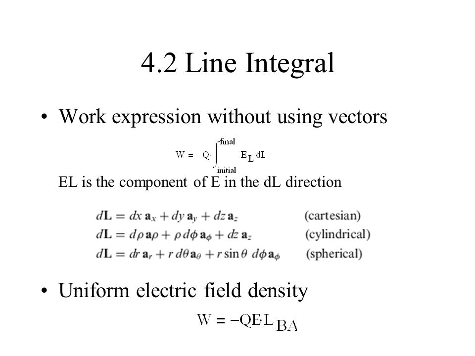 4.2 Line Integral Work expression without using vectors EL is the component of E in the dL direction.