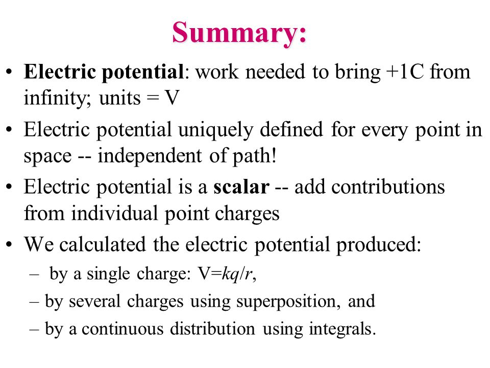 Summary: Electric potential: work needed to bring +1C from infinity; units = V.