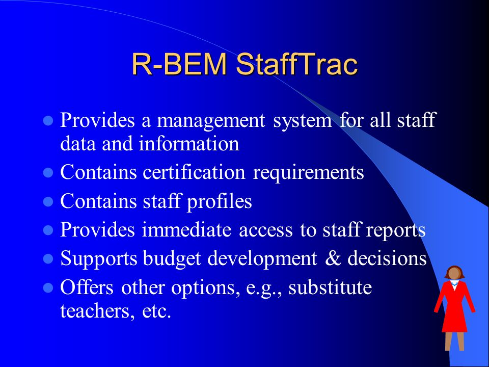 R-BEM StaffTrac Provides a management system for all staff data and information. Contains certification requirements.