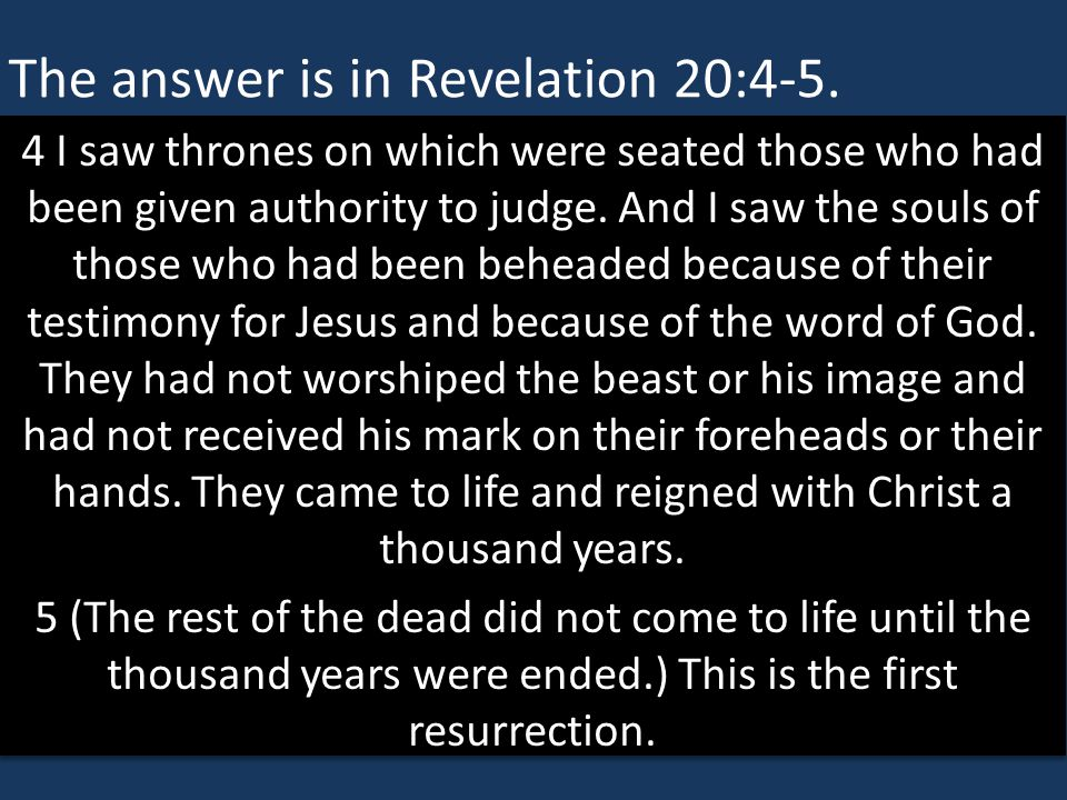 The answer is in Revelation 20:4-5.