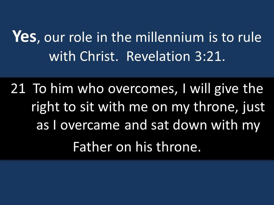 Yes, our role in the millennium is to rule with Christ. Revelation 3:21.