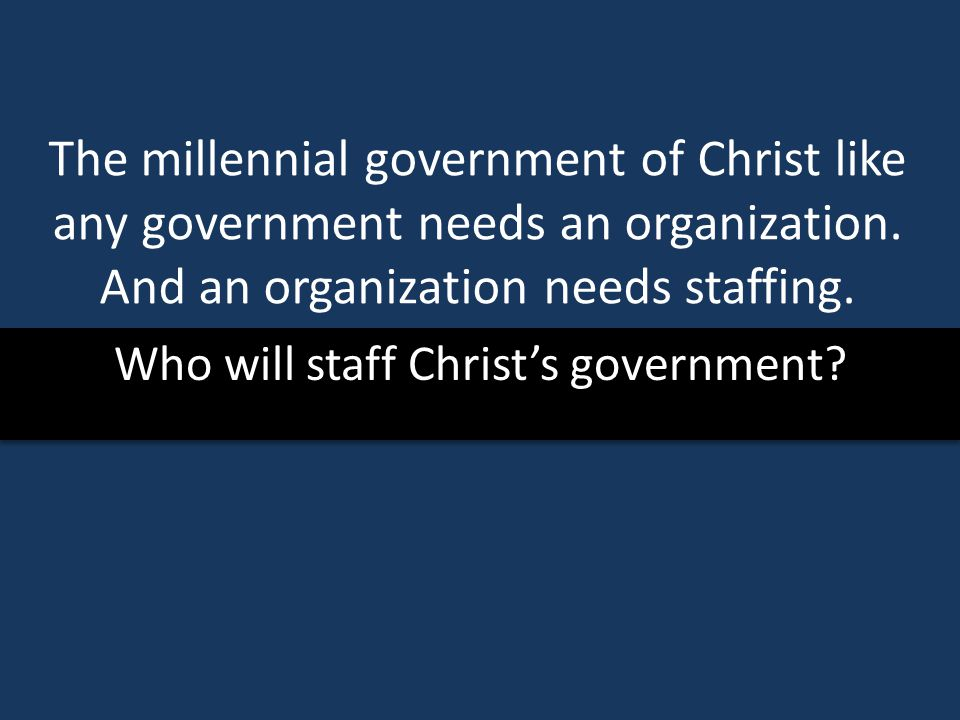 Who will staff Christ's government